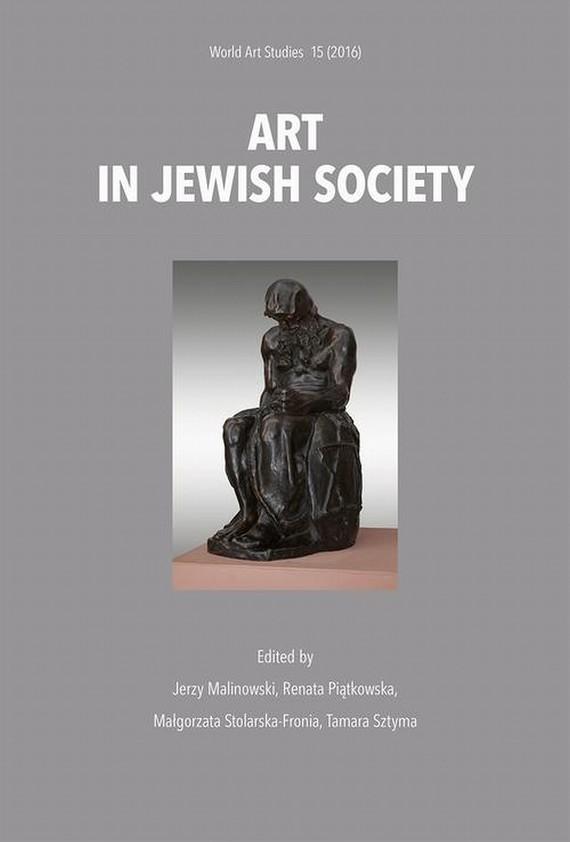 okładka Art in Jewish society, Ebook   Renata  Piątkowska, Jerzy Malinowski, Małgorzata  Stolarska-Fronia, Tamara  Sztyma