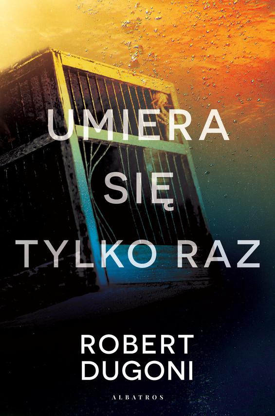 okładka UMIERA SIĘ TYLKO RAZebook | epub, mobi | Robert Dugoni