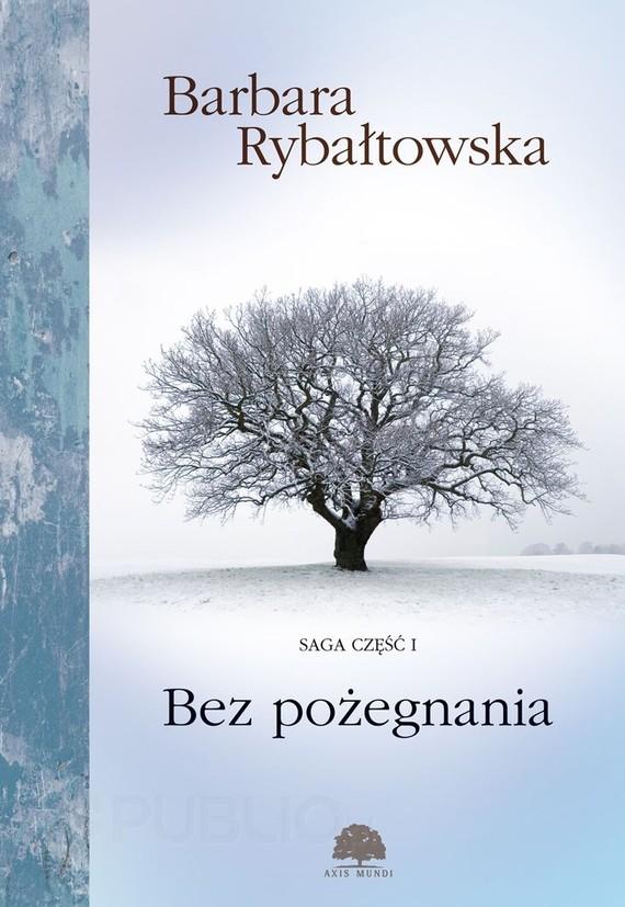 okładka Bez pożegnania. Saga cz. 1, Ebook | Barbara Rybałtowska