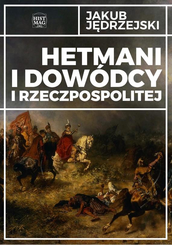 okładka Hetmani i dowódcy I Rzeczpospolitej, Ebook | Jakub Jędrzejski