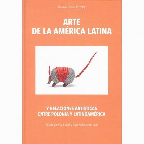 okładka Arte de la América Latina y relaciones artísticas entre Polonia y Latinoaméricaebook | pdf | Ewa Kubiak, Olga Isabel Acosta  Luna