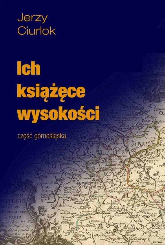 okładka Ich książęce wysokości. Część górnośląska, Ebook | Jerzy Ciurlok