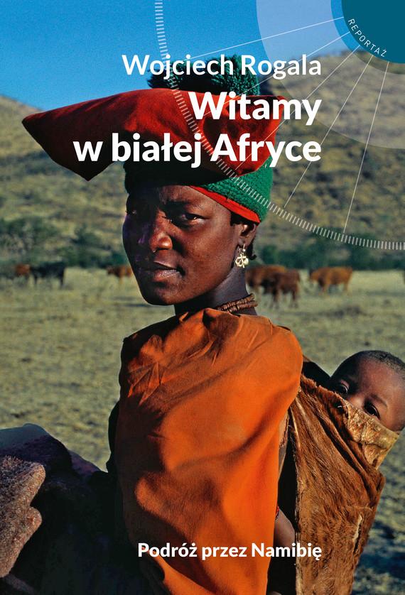okładka Witamy w białej Afryceebook | epub, mobi | Wojciech Rogala