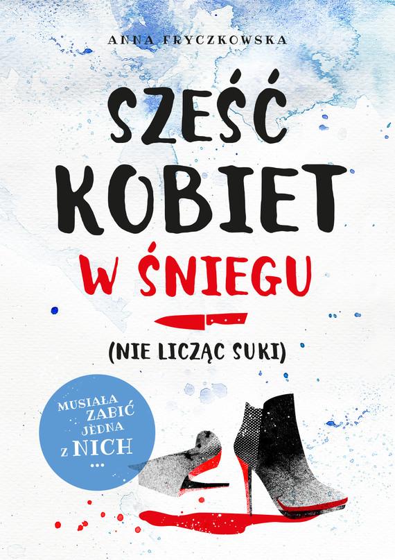 okładka Sześć kobiet w śniegu (nie licząc suki), Ebook | Anna Fryczkowska