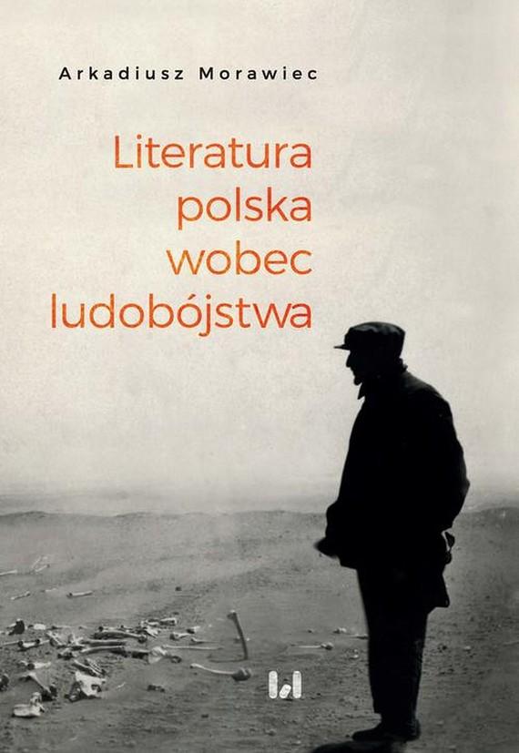 okładka Literatura polska wobec ludobójstwa, Ebook   Arkadiusz Morawiec