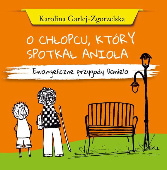 okładka O CHŁOPCU, KTÓRY SPOTKAŁ ANIOŁA, Ebook   Karolina  Garlej-Zgorzelska
