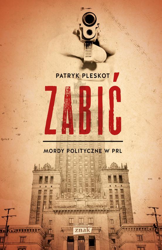 okładka Zabić. Mordy polityczne w PRL, Ebook | Patryk Pleskot