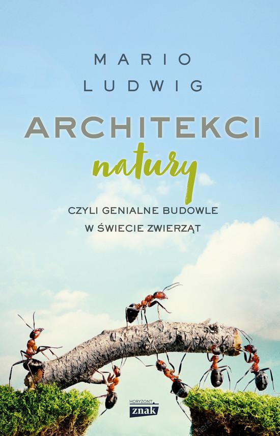 okładka Architekci natury, czyli genialne budowle w świecie zwierząt, Ebook   Mario Ludwig