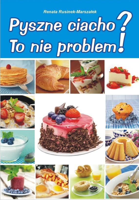 okładka Pyszne ciacho? To nie problem!, Ebook | Renata Rusinek-Marszałek