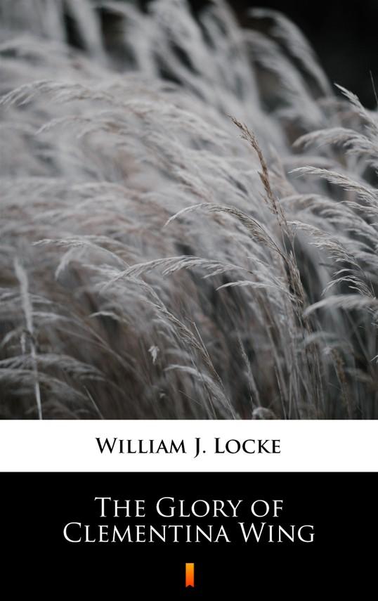 okładka The Glory of Clementina Wing, Ebook   William J. Locke