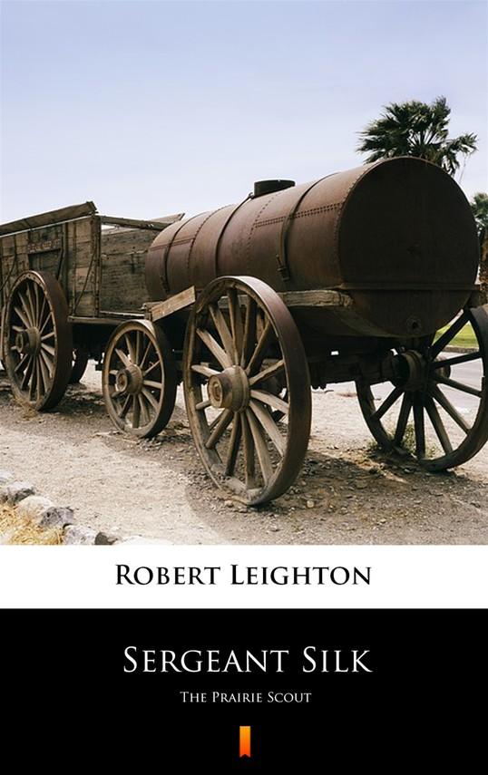 okładka Sergeant Silk. The Prairie Scout, Ebook   Robert Leighton