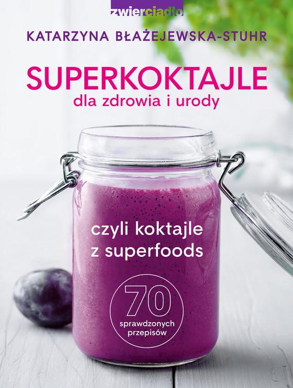 okładka Superkoktajle dla zdrowia i urody czyli koktajle z superfoodsebook   epub, mobi   Katarzyna  Błażejewska-Stuhr