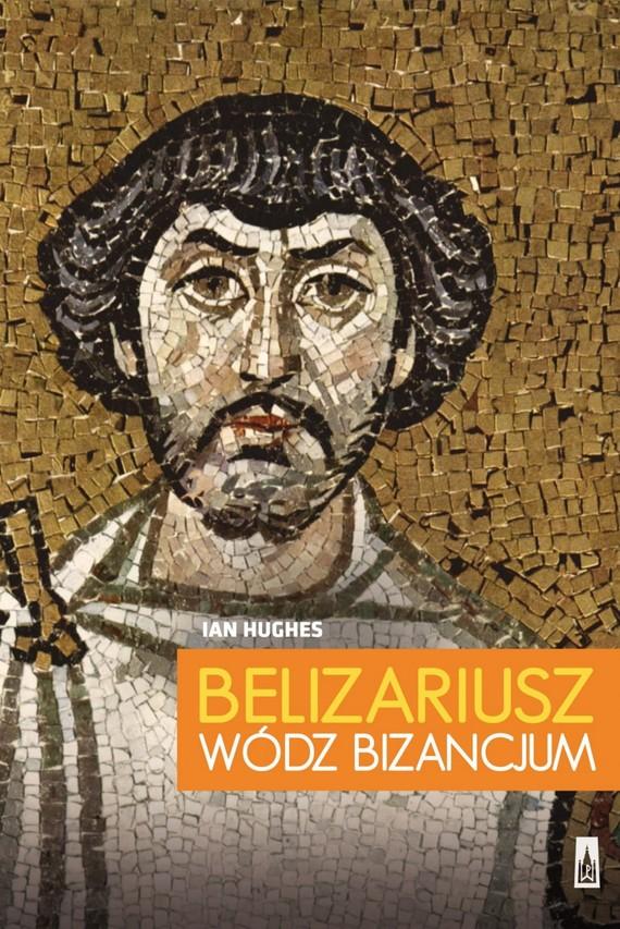 okładka Belizariusz. Wódz Bizancjumebook | epub, mobi | Ian  Hughes