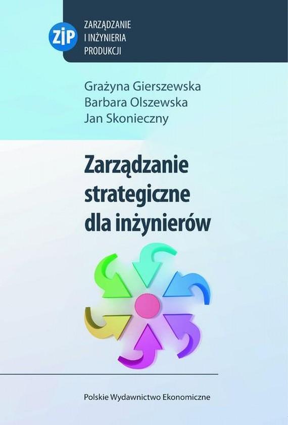 okładka Zarządzanie strategiczne dla inżynierówebook | pdf | Grażyna  Gierszewska, Barbara  Olszewska, Jan  Skonieczny