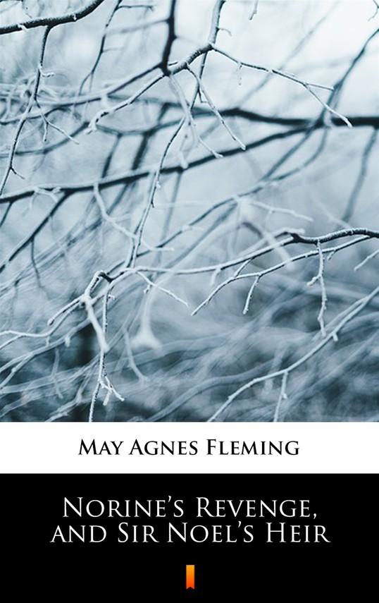 okładka Norine's Revenge, and Sir Noel's Heir, Ebook   May Agnes Fleming