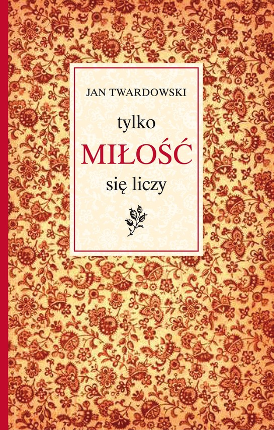 okładka Tylko miłość się liczyebook | epub, mobi | Jan Twardowski
