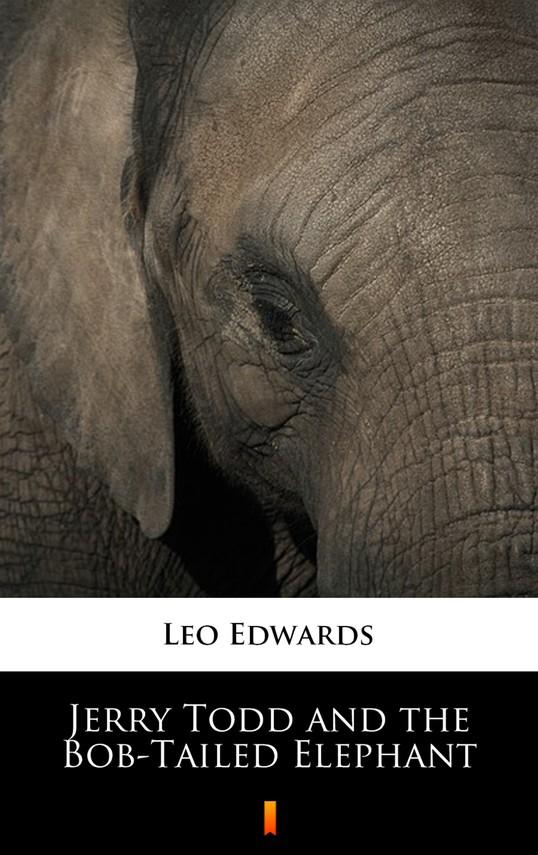 okładka Jerry Todd and the Bob-Tailed Elephant, Ebook   Leo Edwards