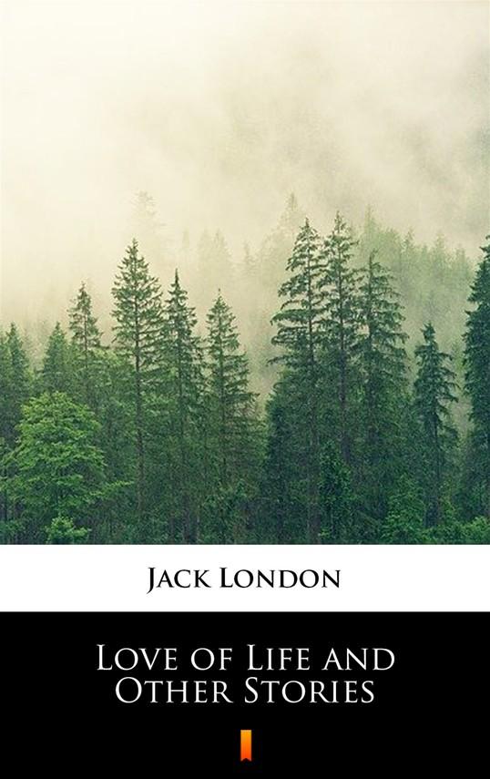 okładka Love of Life and Other Stories, Ebook   Jack London
