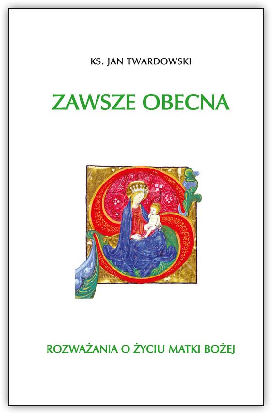 okładka Zawsze obecna. Rozważania o życiu Matki Bożej T.1, Ebook | Jan Twardowski