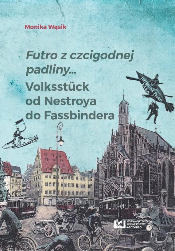 okładka Futro z czcigodnej padliny… Volksstück od Nestroya do Fassbindera, Ebook   Monika Wąsik