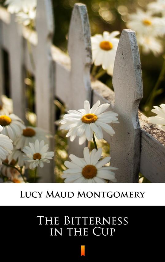 okładka The Bitterness in the Cupebook | epub, mobi | Lucy Maud Montgomery