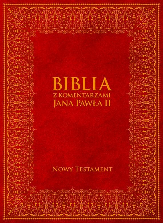 okładka Biblia z Komentarzami Jana Pawła II - Nowy Testamentebook   epub, mobi   Jan Paweł II, Bp Kazimierz Romaniuk