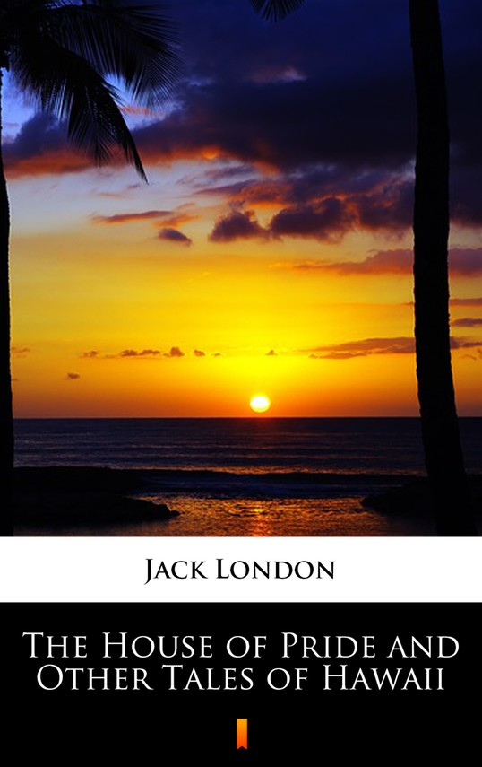 okładka The House of Pride and Other Tales of Hawaii, Ebook | Jack London