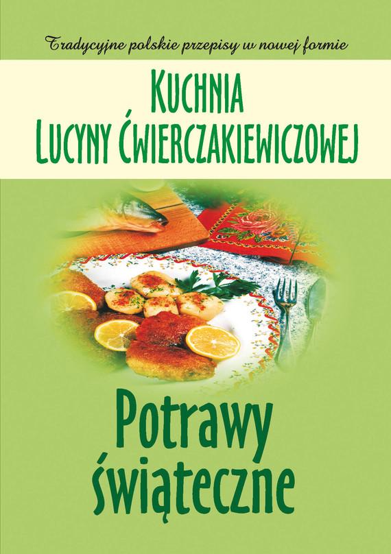 okładka Kuchnia Lucyny Ćwierczakiewiczowej. Potrawy świąteczne, Ebook | Joanna Baranowska