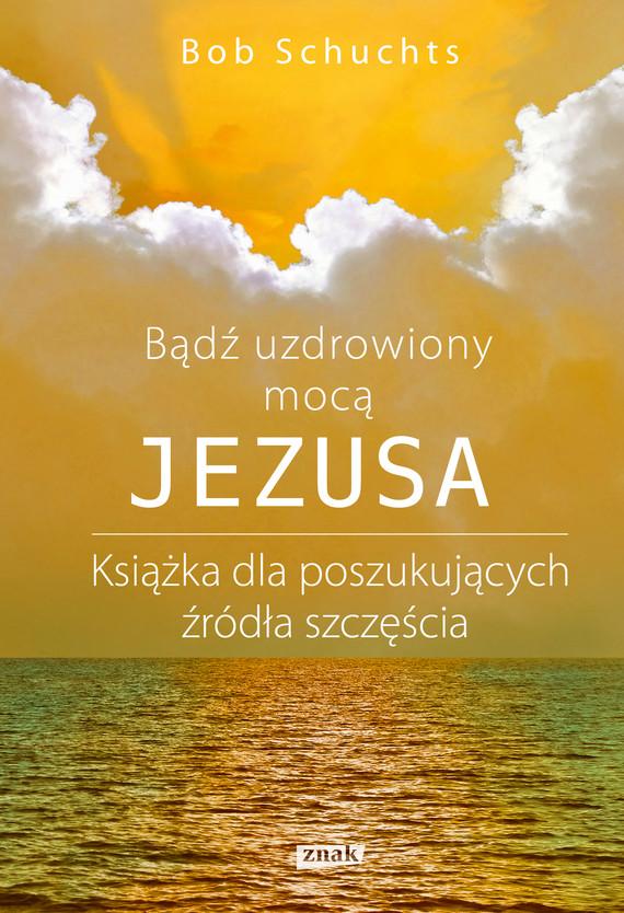 okładka Bądź uzdrowiony mocą Jezusa.ebook | epub, mobi | Bob Schuchts