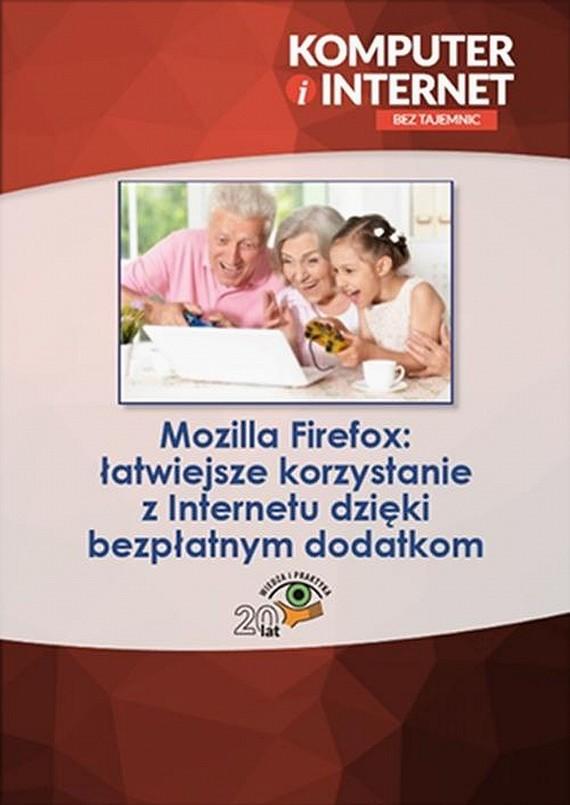 okładka Mozilla Firefox: łatwiejsze korzystanie z Internetu dzięki bezpłatnym dodatkom, Ebook | Praca zbiorowa