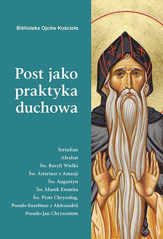 okładka Post jako praktyka duchowa, Ebook | Bazyli Wielki, Marek Eremita, Św. Asteriusz z Amazji
