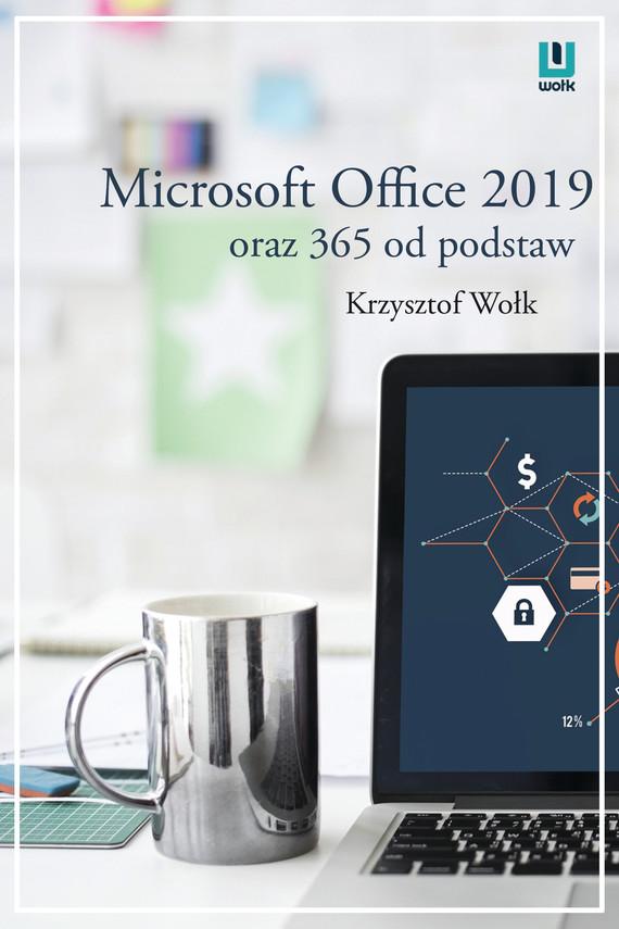 okładka Microsoft Office 2019 oraz 365 od podstaw, Ebook   Krzysztof Wołk