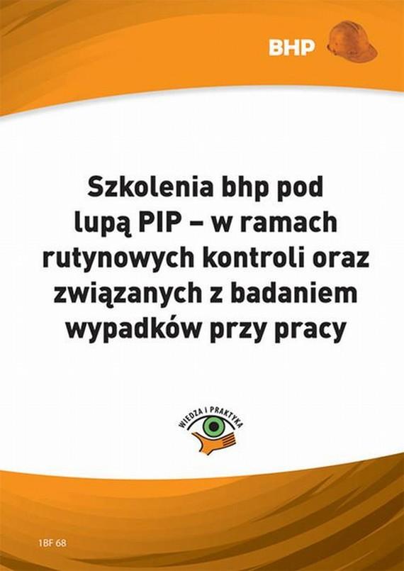 okładka Szkolenia bhp pod lupa PIP - w ramach rutynowych kontroli oraz związanych z badaniem wypadków przy pracy, Ebook   Sebastian Kryczka