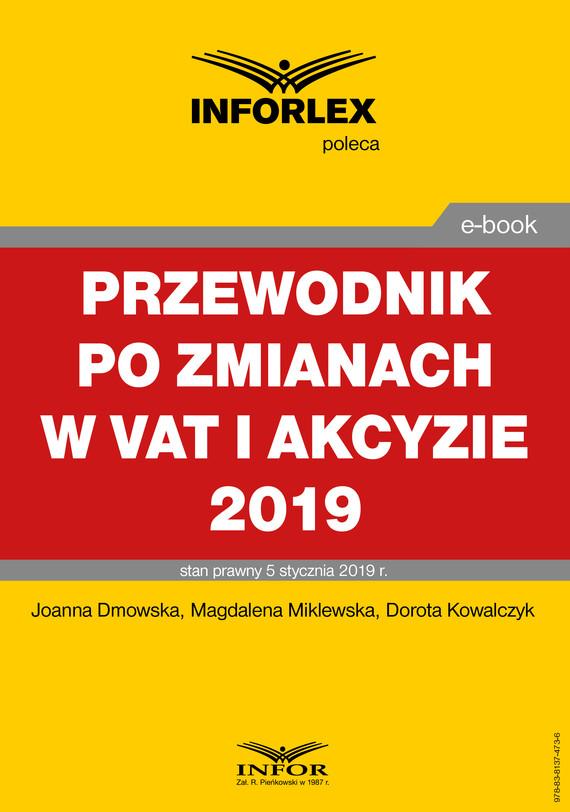 okładka Przewodnik po zmianach w Vat i akcyzie 2019, Ebook   Joanna Dmowska, Magdalena Miklewska, Dorota Kowalczyk