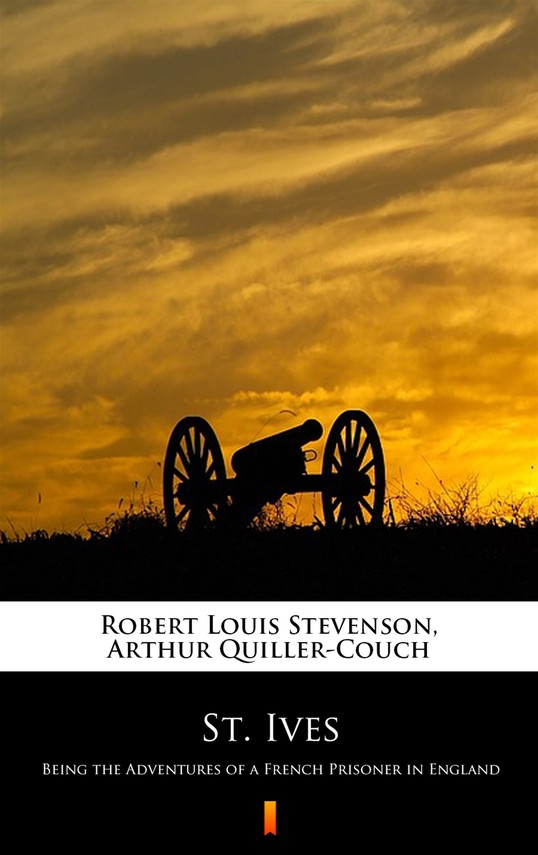 okładka St. Ives. Being the Adventures of a French Prisoner in Englandebook | epub, mobi | Robert Louis Stevenson, Arthur Quiller-Couch