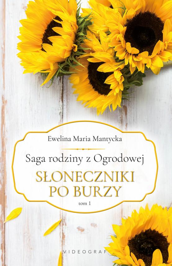 okładka Saga rodziny z Ogrodowej Tom 1. Słoneczniki po burzy, Ebook | Ewelina Maria Mantycka