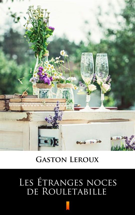 okładka Les Étranges noces de Rouletabille, Ebook | Gaston  Leroux