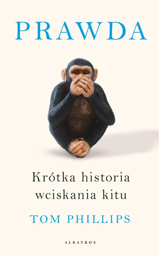 okładka PRAWDA. KRÓTKA HISTORIA WCISKANIA KITUebook | epub, mobi | Tom Phillips
