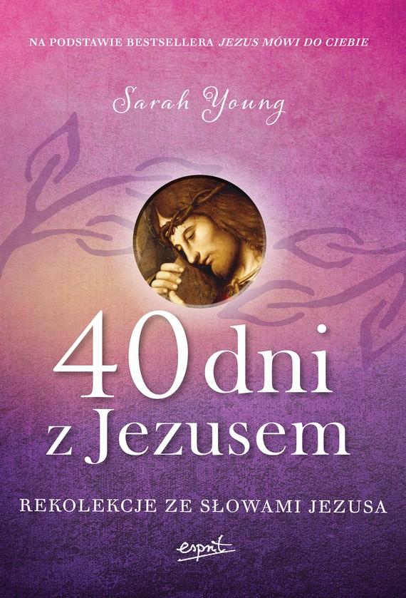 okładka 40 dni z Jezusem. Rekolekcje ze słowami Jezusa, Ebook | Sarah  Young