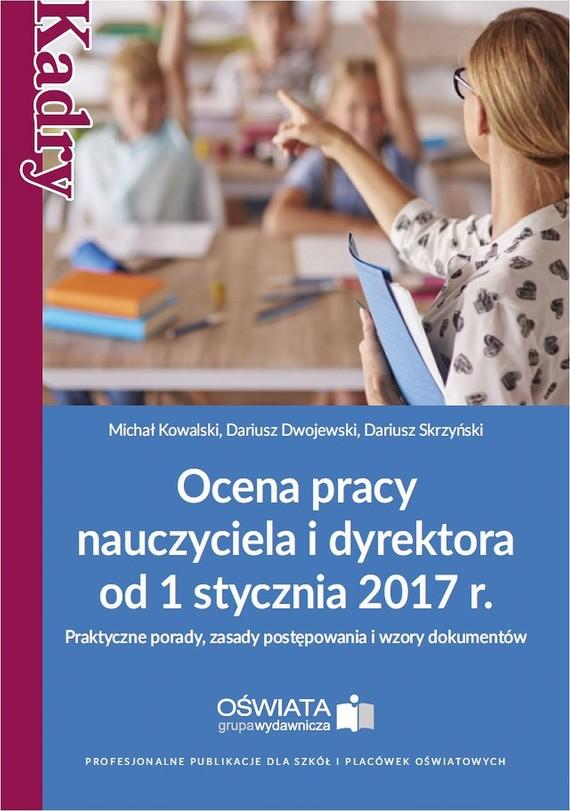 okładka Ocena pracy nauczyciela i dyrektora od 1 stycznia 2017 r., Ebook   Dariusz  Dwojewski, Dariusz  Skrzyński, Michał  Kowalski