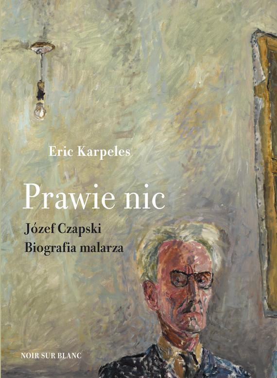 okładka Prawie nic. Józef Czapski. Biografia malarzaebook | epub, mobi | Eric Karpeles
