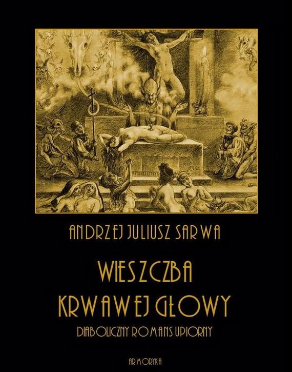 okładka Wieszczba krwawej głowy. Diaboliczny romans upiorny, Ebook | Andrzej  Sarwa