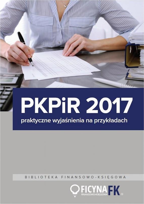okładka PKPiR 2017 - praktyczne wyjaśnienia na przykładach, Ebook | Praca Zbiorowa