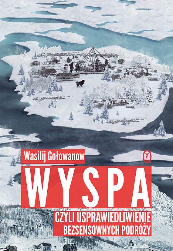 okładka Wyspa, czyli usprawiedliwienie bezsensownych podróży, Ebook   Wasilij Gołowanow