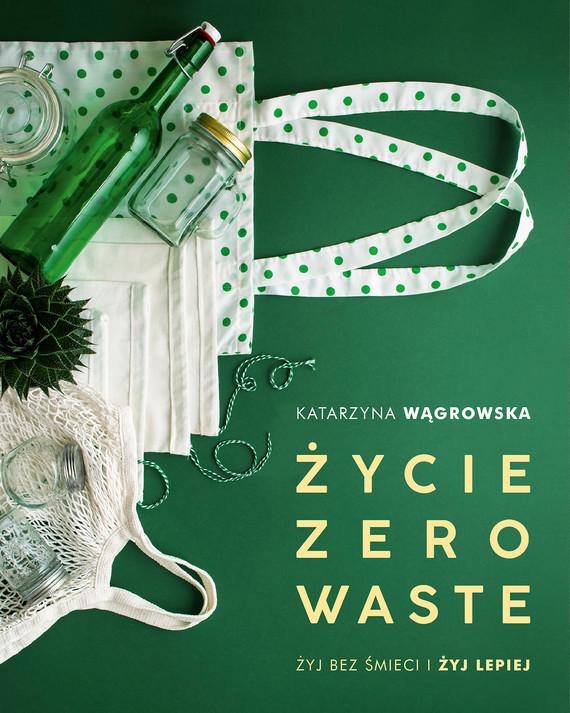okładka Życie Zero Wasteebook | epub, mobi | Katarzyna Wągrowska