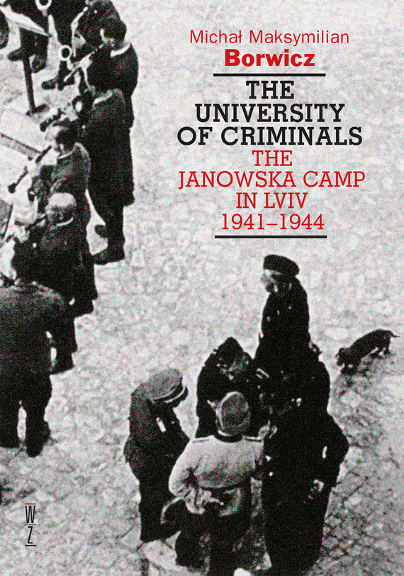 okładka The university of criminals  The Janowska Camp in Lviv 1941-1944ebook   epub, mobi   Michał  Borwicz