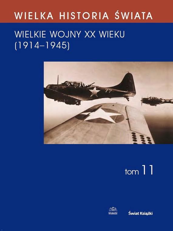 okładka WIELKA HISTORIA ŚWIATA tom XI Wielkie Wojny XX wieku (1914-1945)ebook | pdf | Marian  Zgórniak, Józef  Łaptos, Jacek  Solarz