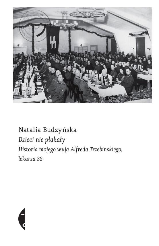 okładka Dzieci nie płakały. Historia mojego wuja Alfreda Trzebinskiego, lekarza SS, Ebook | Natalia Budzyńska