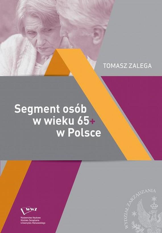 okładka Segment osób w wieku 65+ w Polsce Jakość życia – Konsumpcja– Zachowania konsumenckie, Ebook | Tomasz  Zalega