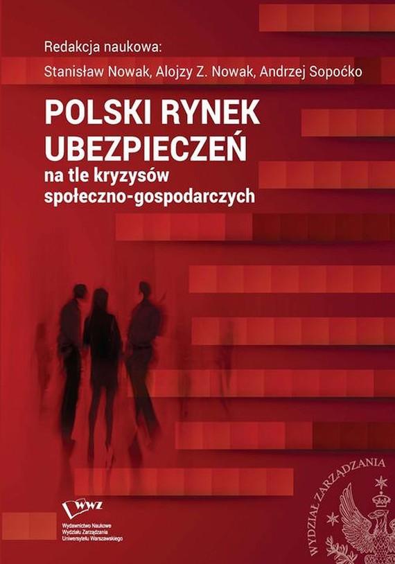 okładka Polski rynek ubezpieczeń na tle kryzysów społeczno-gospodarczych, Ebook | Andrzej  Sopoćko, Alojzy Z.  Nowak, Stanisław  Nowak